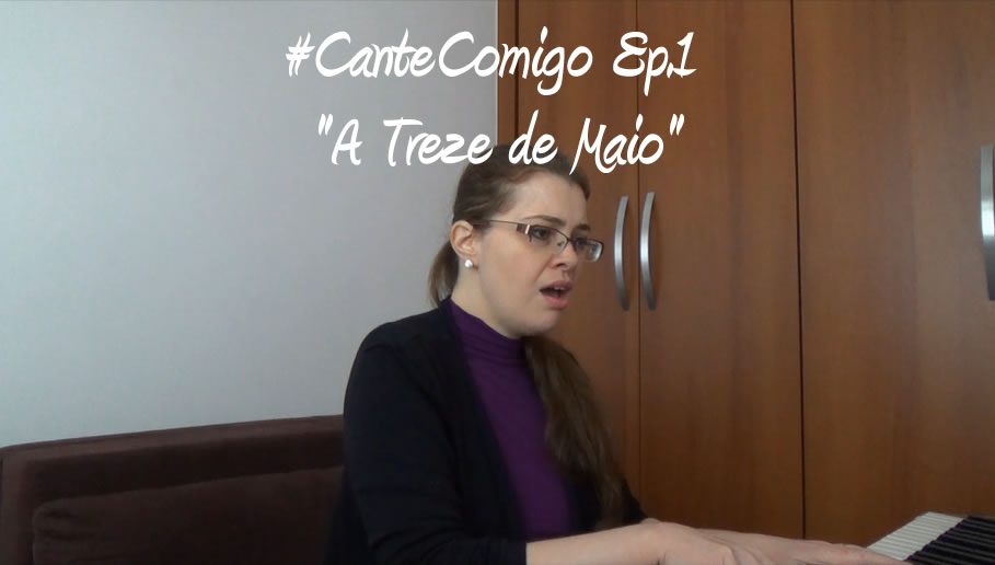 CanteComigo-Ep1-A-Treze-de-Maio